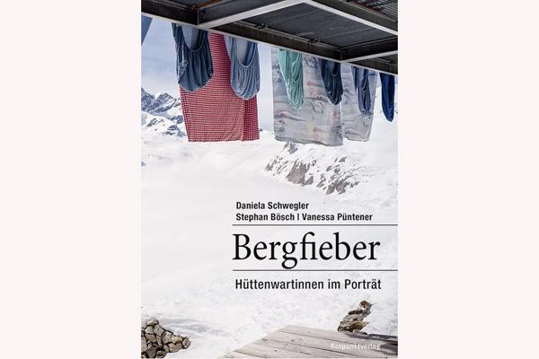 Buchtipp: »Bergfieber. Hüttenwartinnen im Portrait«